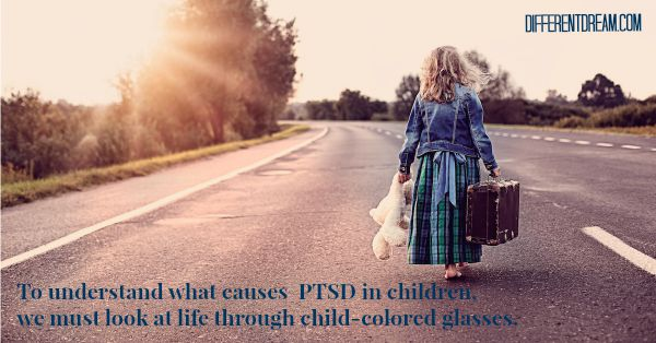 To truly understand what causes PTSD in children, this post looks at the world through child-colored glasses &discovers many thingstraumatic to kids.