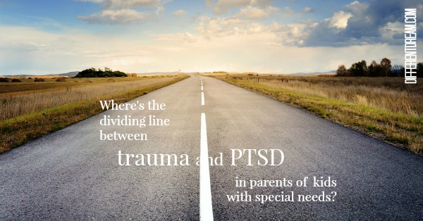 Where is the dividing line between trauma and PTSD in parents of traumatized kids and other children with special needs? Here's Dr. Liz Mathies' answer.