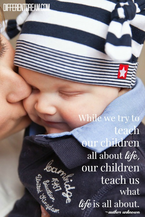 While we try to teach our children all about life, our children teach us what life is all about. ~ Author Unknown