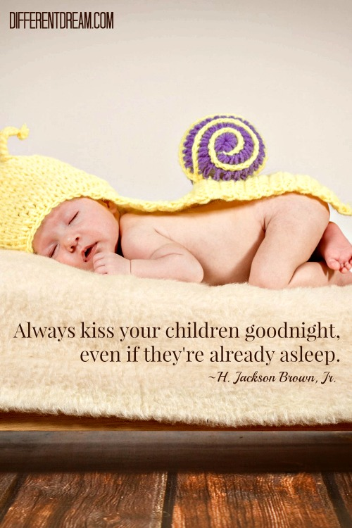 Always kiss your children goodnight, even if they're already asleep. ~ H. Jackson Brown, Jr.