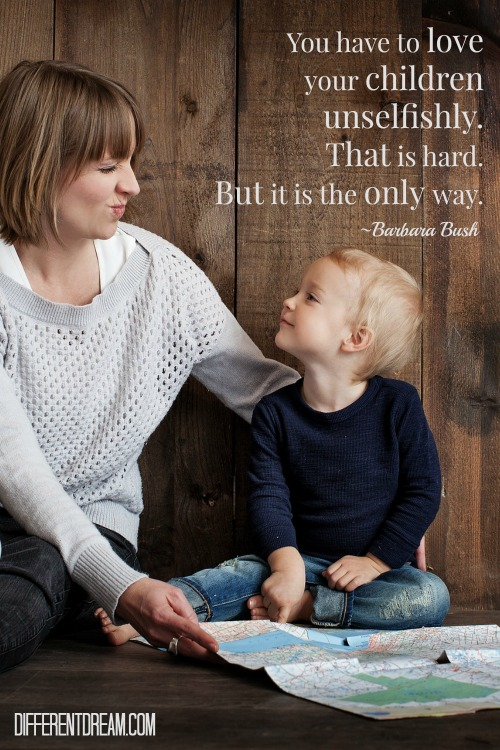 You have to love your children unselfishly. That is hard. But it is the only way. ~ Barbara Bush