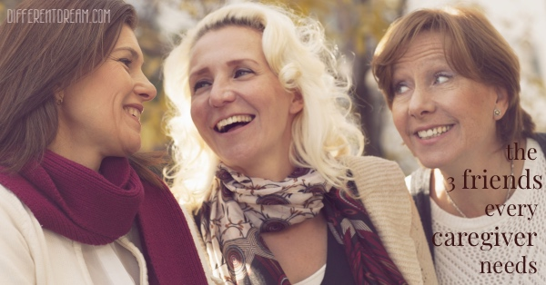 The Three Friends Every Caregiver Needs