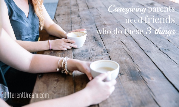 Caregiving parents need friends who have 3 unique characteristics. Shelly Roberts explains them in this post, which you can pass along to your friends.