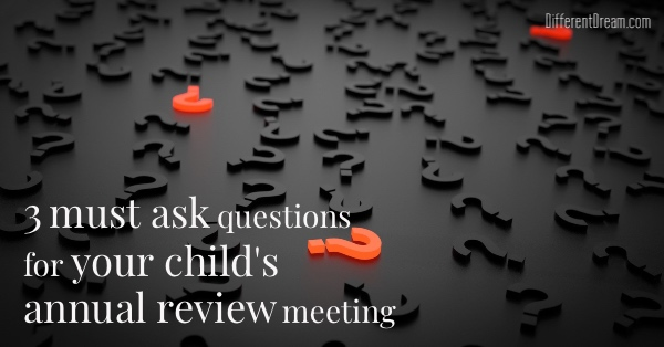 These 3 questions can prepare you to advocate during your child's annual review meeting for the right placement for the right school placement next fall.